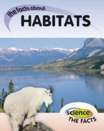 Science The Facts: Habitats by Rebecca Hunter