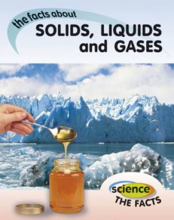 Science the Facts: Solids, Liquids and Gases by Rebecca Hunter