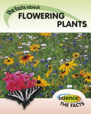 Science the Facts: Flowering Plants by Rebecca Hunter