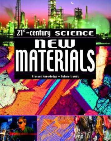 21st Century Science: New Materials by Robin Kerrod