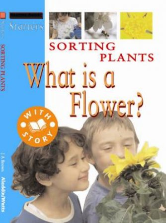 Starters L1: Sorting Plants - What Is A Flower? by Sally Hewitt