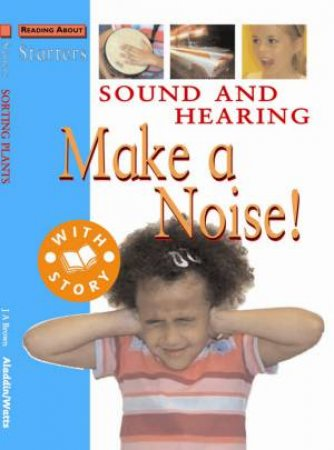 Starters L1: Sound And Hearing - Make A Noise by Jim Pipe