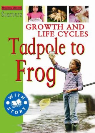 Starters L2: Growth And Life Cycles - Tadpole To Frog by Jim Pipe