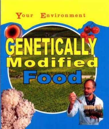 Your Environment: Genetically Modified Food by Jen Green