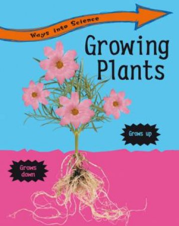 Ways into Science: Growing Plants by Peter Riley