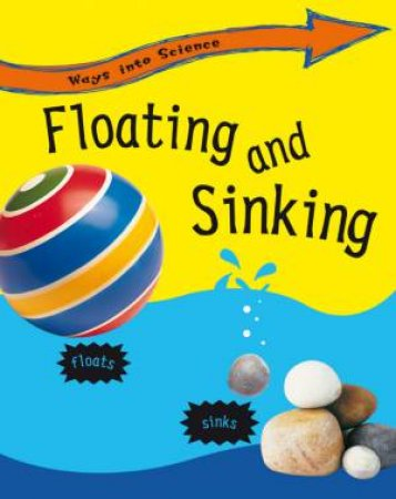 Ways Into Science: Floating And Sinking by Peter Riley