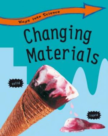 Ways Into Science: Changing Materials by Peter Riley