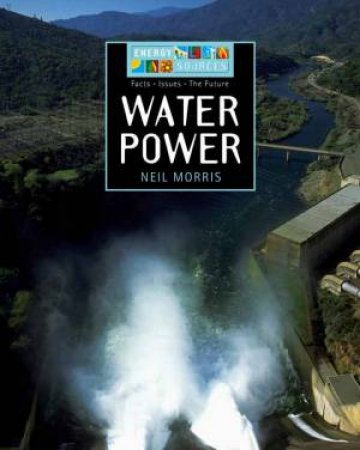 Energy Sources: Water Power by Neil Morris