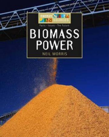 Energy Sources: Biomass Power by Neil Morris