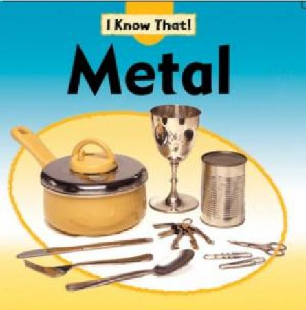 I Know That: Metal by Claire Llewellyn