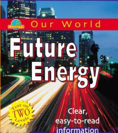 Our World: Future Energy by Rob Bowden