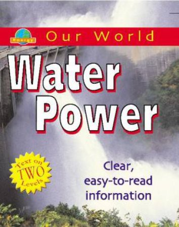 Our World: Water Power by Chris Oxlade
