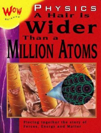 Wow Science: Physics: A Hair Is Wider Than A Million Atoms by Bryson Gore