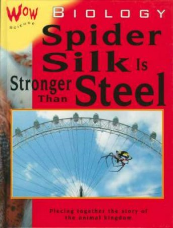 Wow Science: Biology: Spider Silk Is Stronger Than Steel by Bryson Gore
