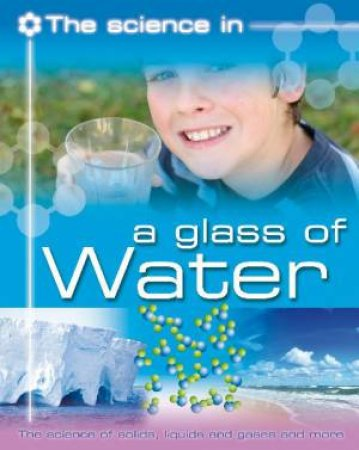 Science In: A Glass of Water by Anna Claybourne