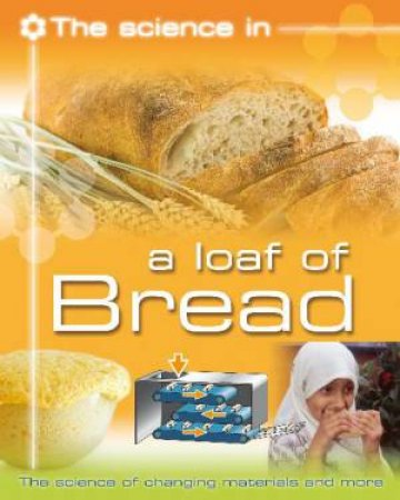 Science In: A Loaf of Bread by Andrew Solway