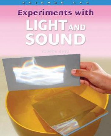 Science Lab: Experiments with Light and Sound by Sally Henry