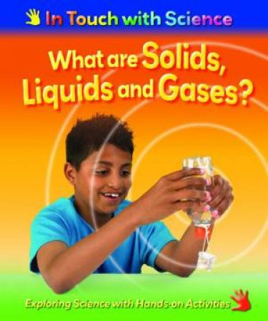 In Touch With Science: What Are Solids, Liquids and Gases? by Richard & Louise Spilsbury