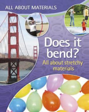 All About Materials: Does it bend? All about stretchy materials by Anna Claybourne