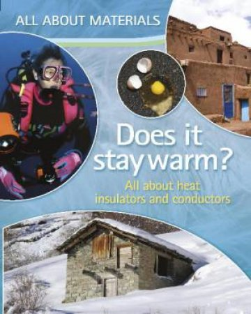 All About Materials: Does it stay warm? All about heat insulators and conductors by Angela Royston