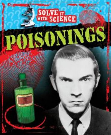 Solve It With Science: Poisonings by John Sutherland Canwell
