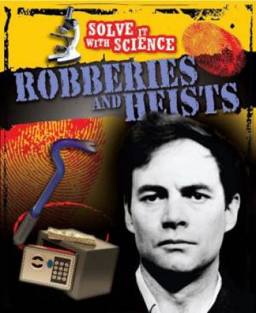 Solve It With Science: Robberies and Heists by John Townsend