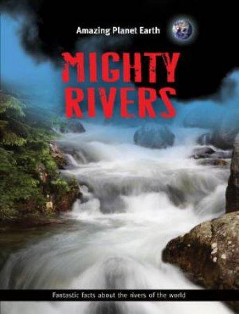 Amazing Planet Earth: Mighty Rivers by Jinny Johnson