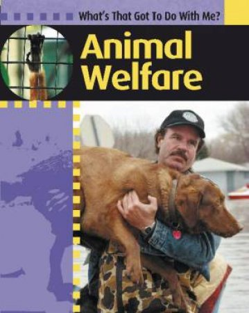 What's That Got To Do With Me?: Animal Welfare by Antony Lishak