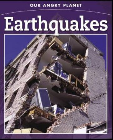 Our Angry Planet: Earthquakes by Anne Rooney