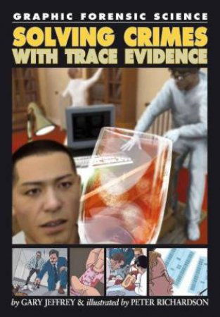 Graphic Forensic Science: Solving Crime With Trace Evidence by Gary Jeffrey