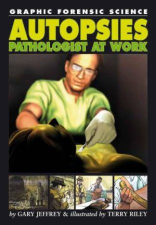 Graphic Forensic Science: Autopsies: Pathologist at Work by Gary Jeffrey