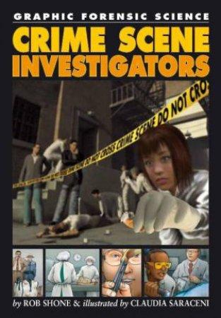 Graphic Forensic Science: Crime Scene Investigators by Rob Shone