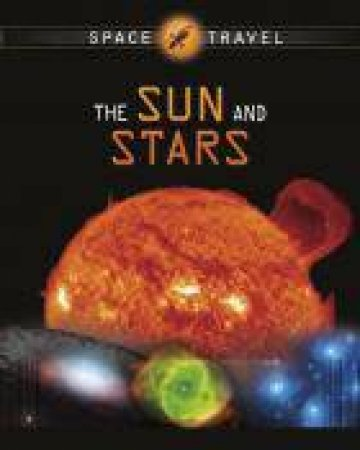 Space Travel Guides: The Sun and Stars by Giles Sparrow