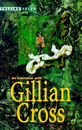 Telling Tales: An Interview with Gillian Cross by Gillian Cross