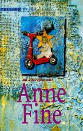 Telling Tales: An Interview with Anne Fine by Anne Fine