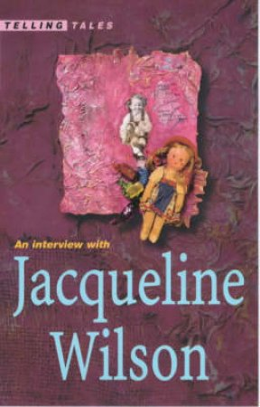Telling Tales: An Interview With Jacqueline Wilson by Joanna Carey