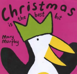 Christmas Is The Best Bit by Mary Murphy