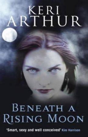 Beneath a Rising Moon by Keri Arthur