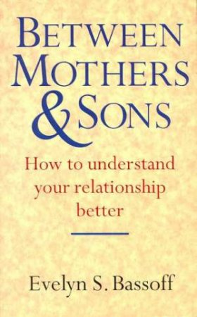 Between Mothers & Sons by Evelyn S Bassoff