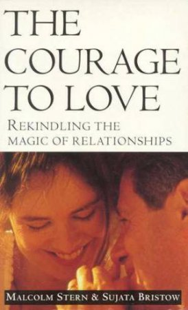 The Courage To Love by Malcolm Stern & Sujata Bristow