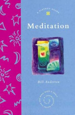 A Piatkus Guide To Meditation by Bill Anderton