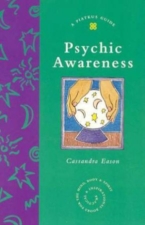 A Piatkus Guide To Psychic Awareness by Cassandra Eason