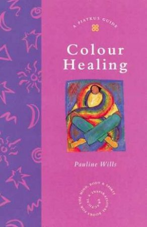 A Piatkus Guide To Colour Healing by Pauline Wills