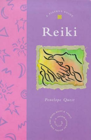 A Piatkus Guide To Reiki by Penelope Quest