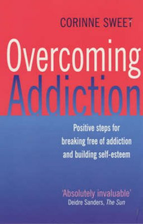 Overcoming Addiction by Corinne Sweet