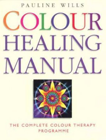 Colour Healing Manual by Pauline Wills
