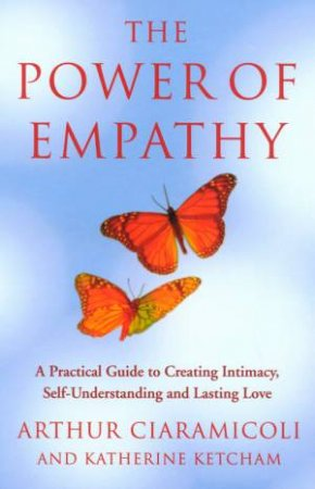 The Power Of Empathy by Arthur Ciaramicoli & Katherine Ketcham