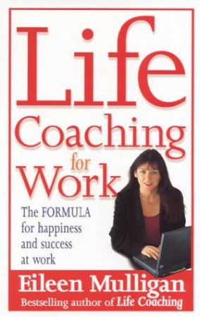 Life Coaching For Work by Eileen Mulligan