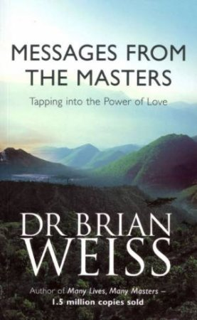 Messages From The Masters by Dr Brian Weiss