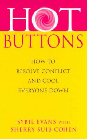 Hot Buttons: How to Resolve Conflict and Cool Everyone Down by Sybil Evans & Sherry Suib Cohen
